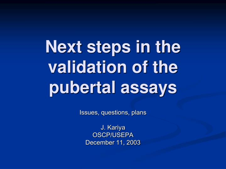 next steps in the validation of the pubertal assays n.
