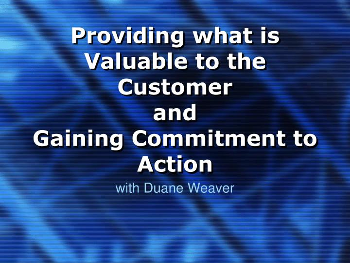 Providing what is valuable to the customer and gaining commitment to action