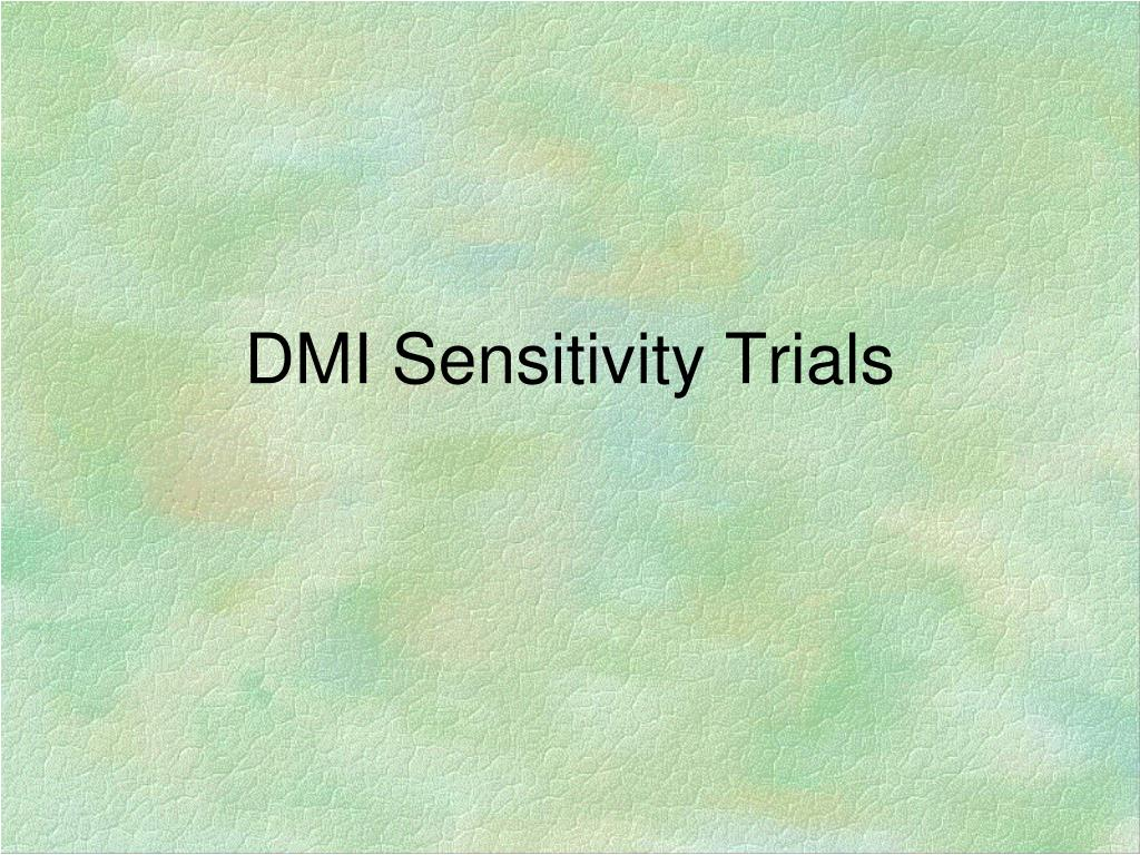 DMI Sensitivity Trials