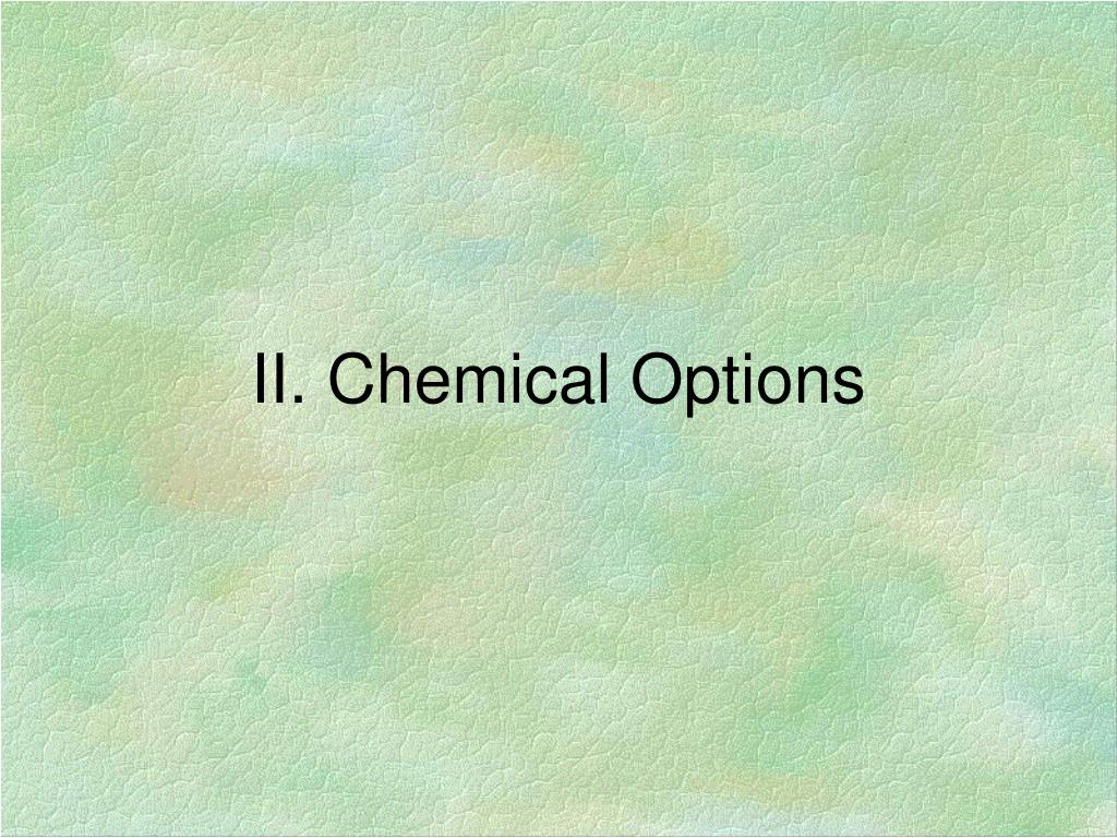 II. Chemical Options
