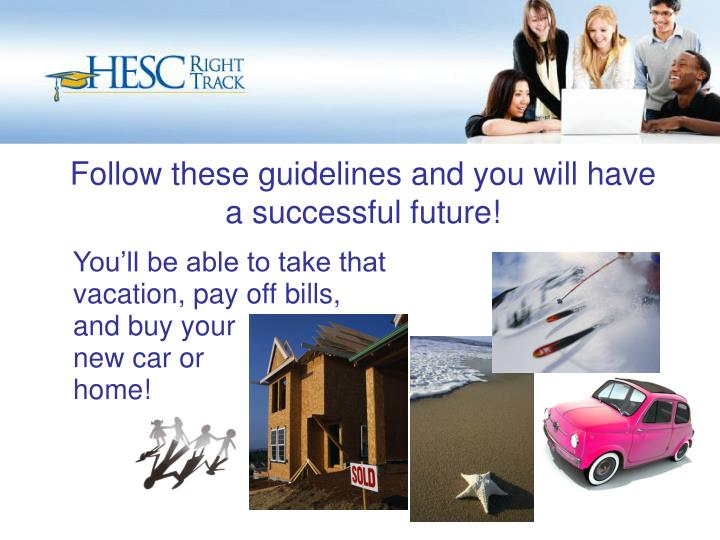 Follow these guidelines and you will have a successful future!