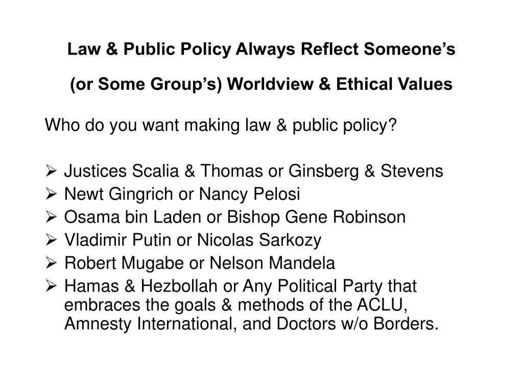 Law & Public Policy Always Reflect Someone's