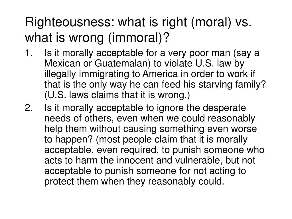 Righteousness: what is right (moral) vs. what is wrong (immoral)?