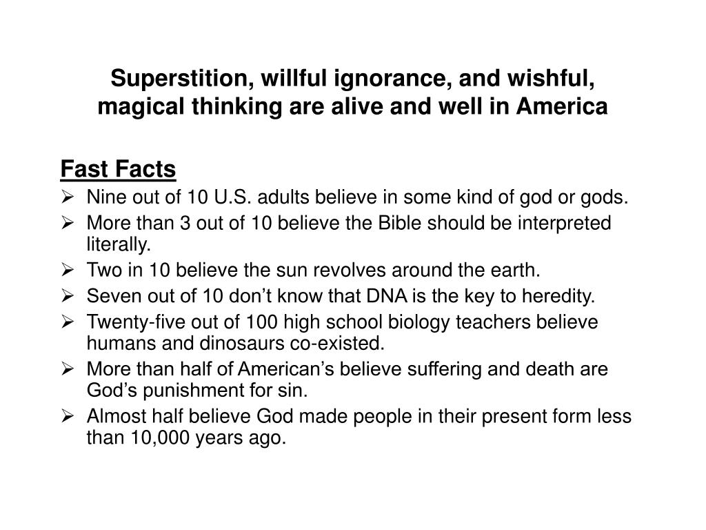 Superstition, willful ignorance, and wishful,