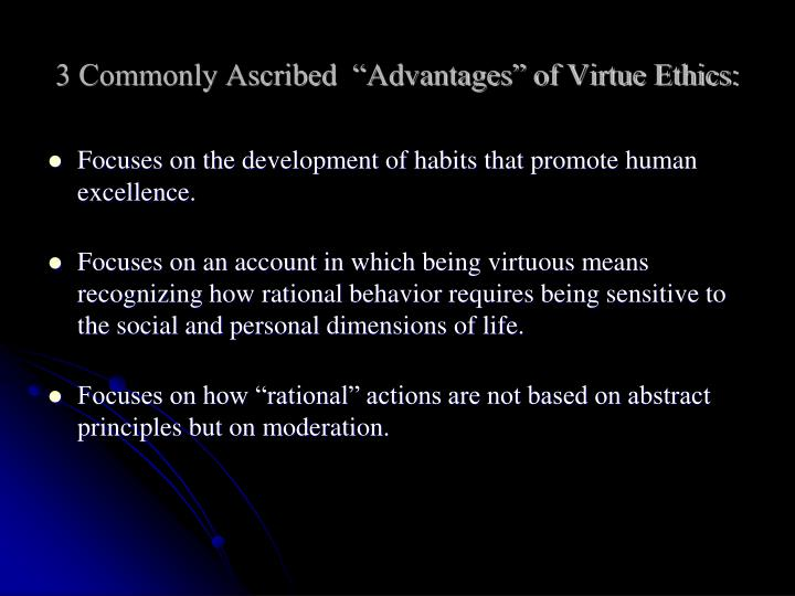 """3 Commonly Ascribed  """"Advantages"""" of Virtue Ethics:"""