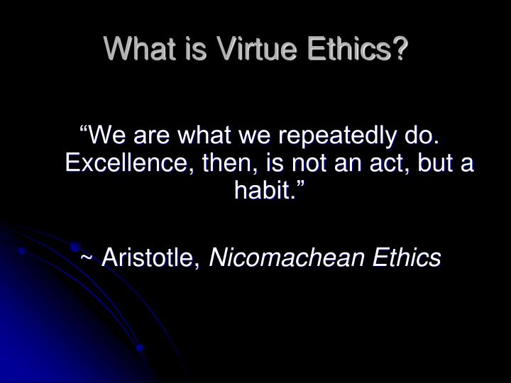 What is Virtue Ethics?