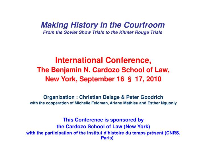 Making history in the courtroom from the soviet show trials to the khmer rouge trials1