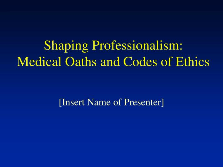 shaping professionalism medical oaths and codes of ethics n.