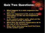quiz two questions