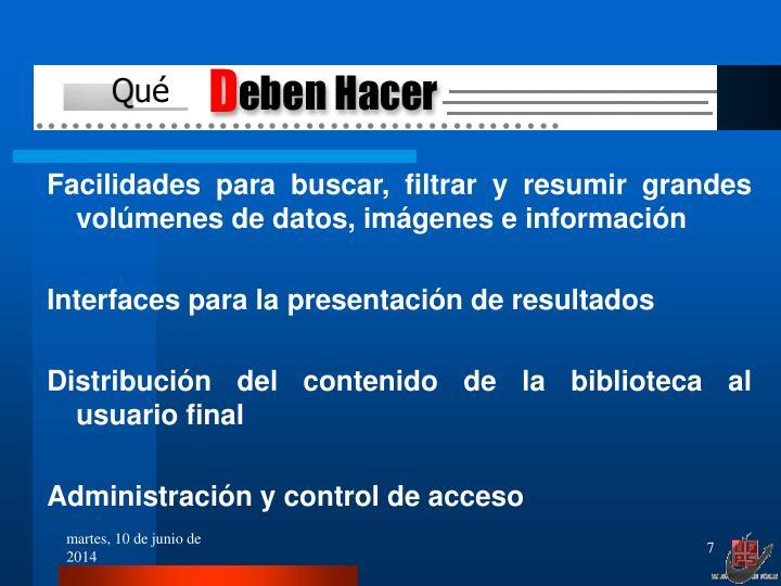 Facilidades para buscar, filtrar y resumir grandes volúmenes de datos, imágenes e información