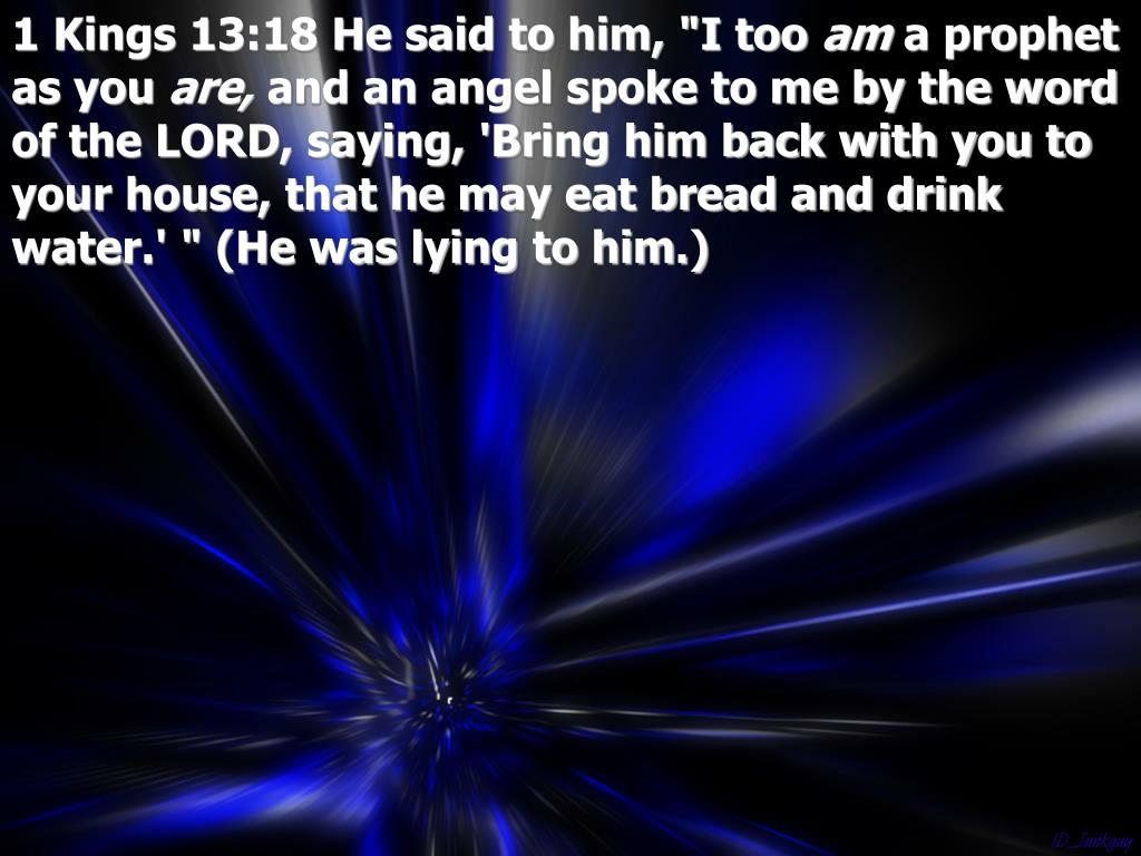 """1 Kings 13:18 He said to him, """"I too"""
