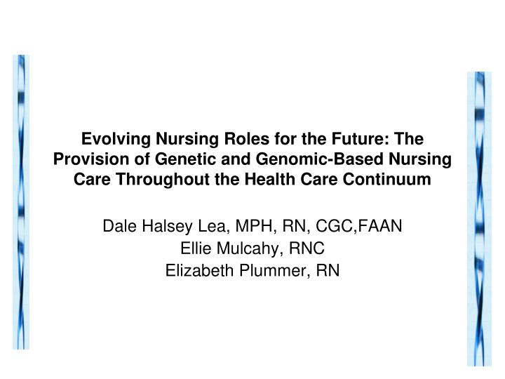 evolving nursing roles The role of nursing has been around since the beginning of time as demonstrated historically by caretakers who have attempted to relieve the suffering of children and of the sick within their community in the late 1940s, the field of pediatric oncology nursing began emerging, and by the early 1970s.