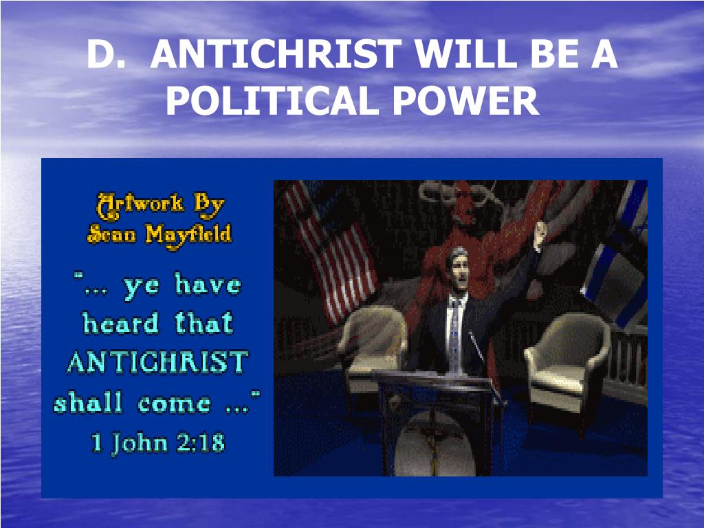 D.  ANTICHRIST WILL BE A POLITICAL POWER