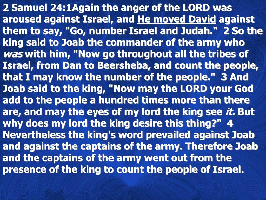 2 Samuel 24:1Again the anger of the LORD was aroused against Israel, and