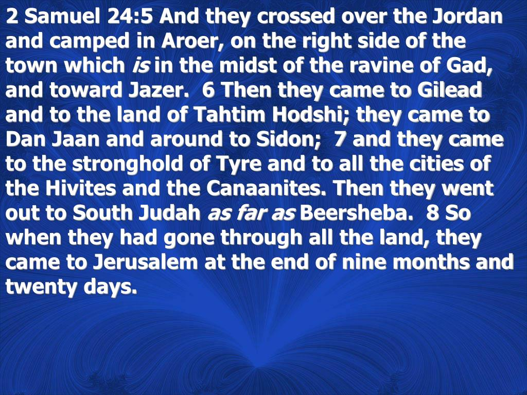 2 Samuel 24:5 And they crossed over the Jordan and camped in Aroer, on the right side of the town which