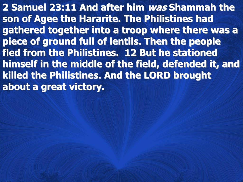 2 Samuel 23:11 And after him