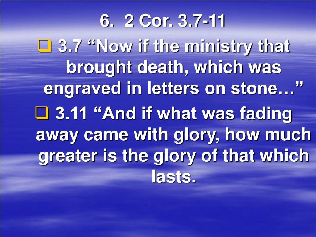 6.  2 Cor. 3.7-11