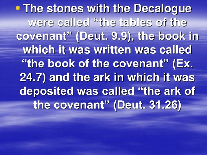 """The stones with the Decalogue were called """"the tables of the covenant"""" (Deut. 9.9), the book in ..."""