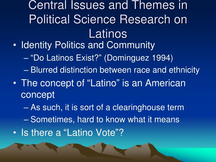 Central issues and themes in political science research on latinos