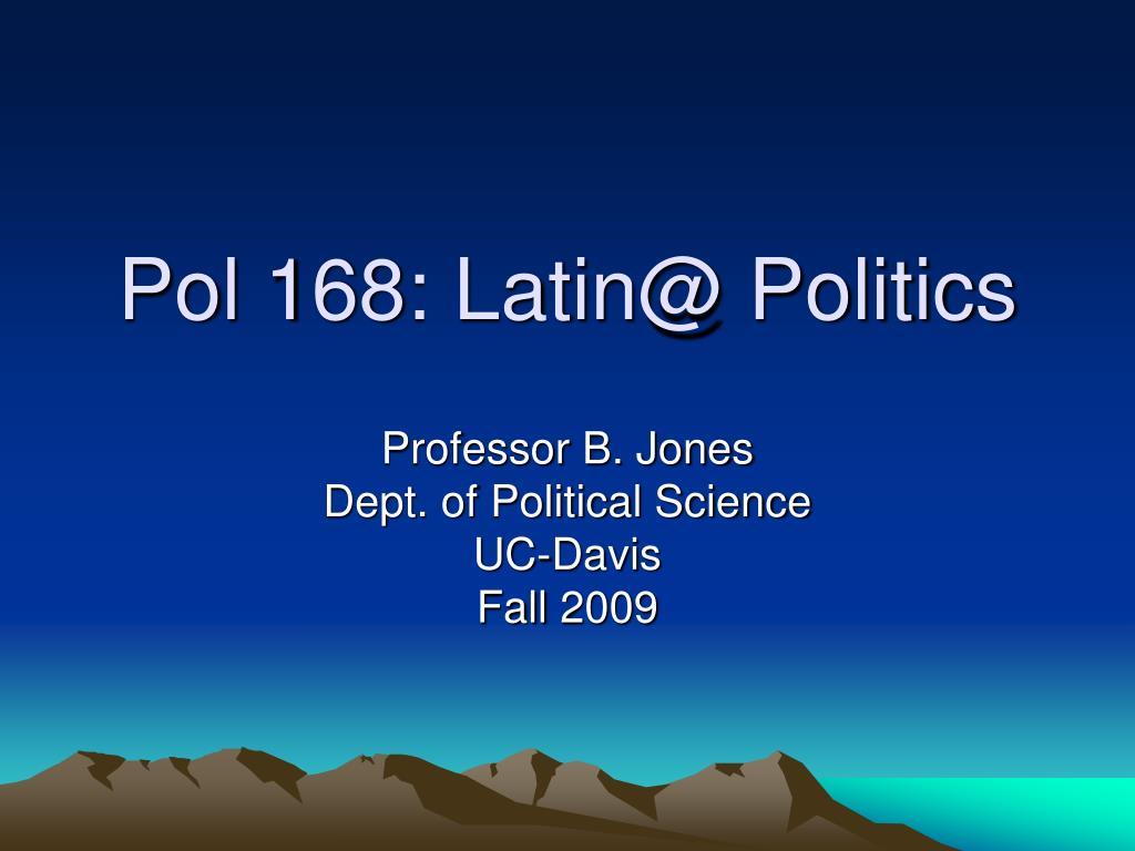 Pol 168: Latin@ Politics