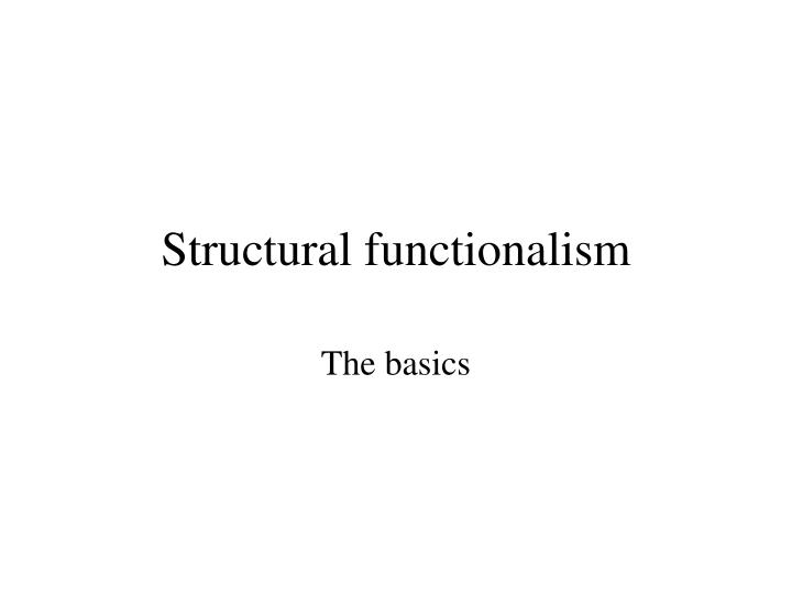 structural functionalism approach to political science In the fields of sociology and structural functionalism the contribution of parsons is still gratefully remembered by the students of sociology and political science parsons has pointed out four important prerequisites of structural functionalism and these we can treat as the main functions of structural functionalism.