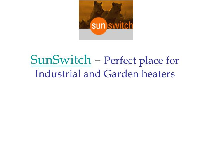Sunswitch perfect place for industrial and garden heaters