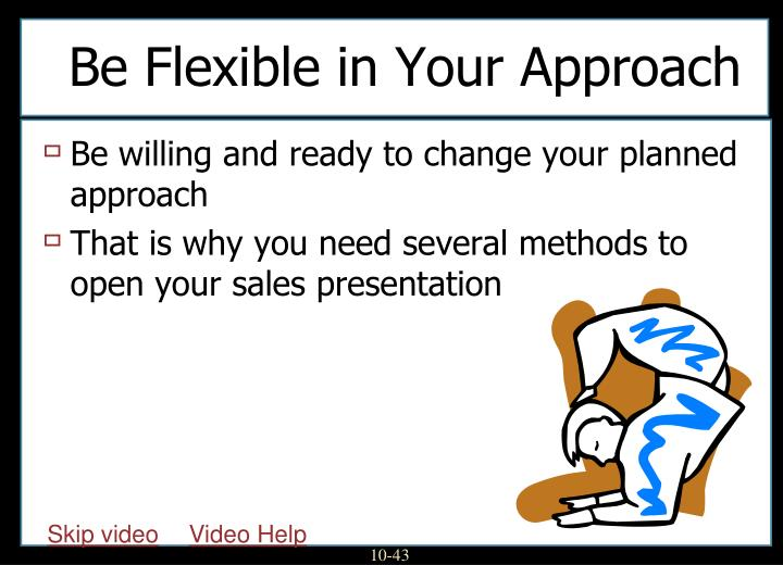 Be Flexible in Your Approach