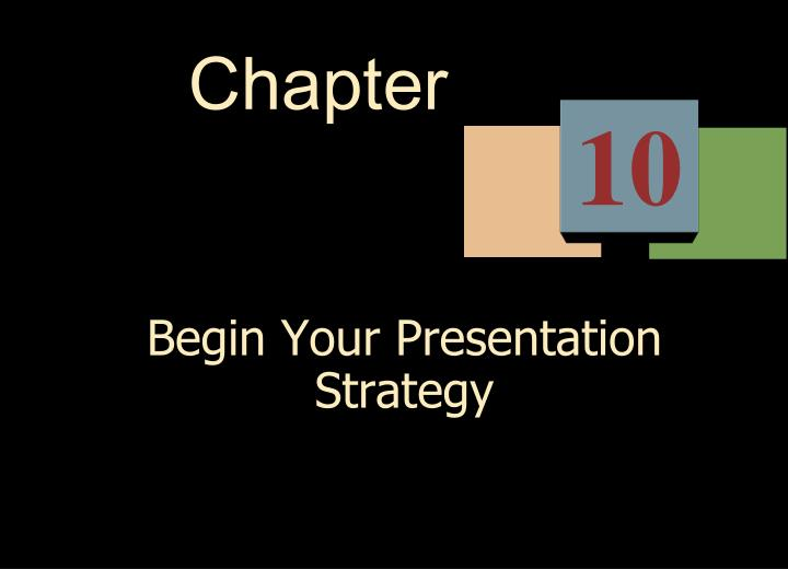 Begin your presentation strategy