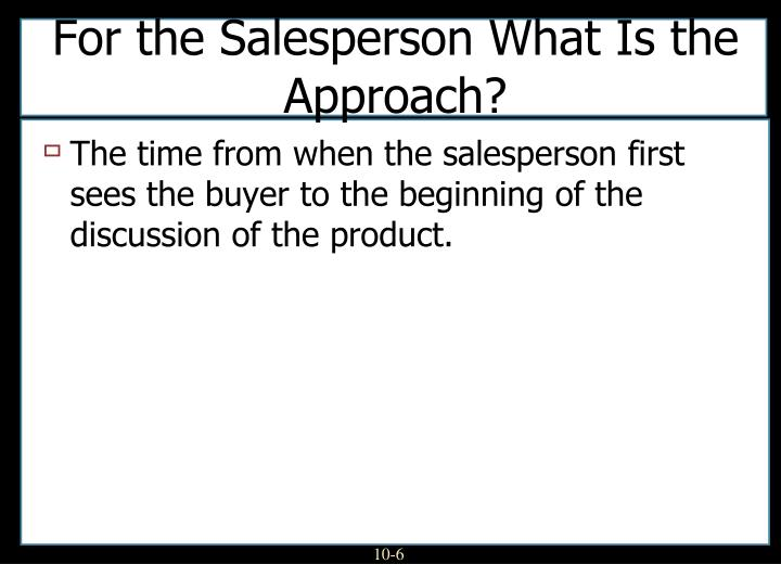 For the Salesperson What Is the Approach?