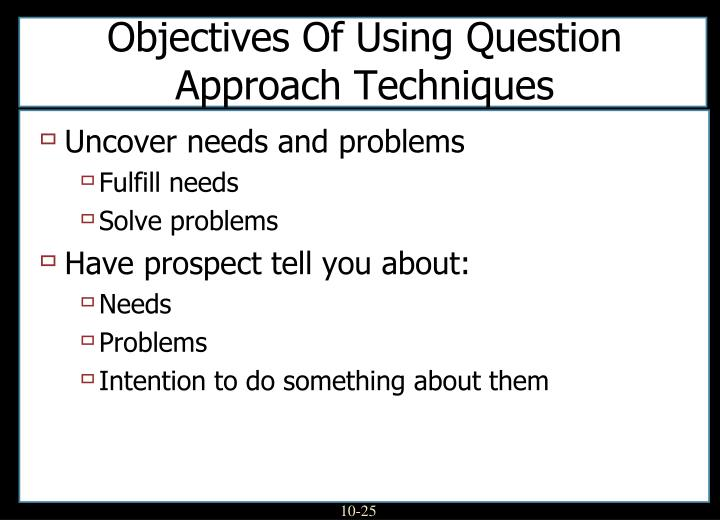 Objectives Of Using Question Approach Techniques