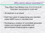 why worry about volunteers