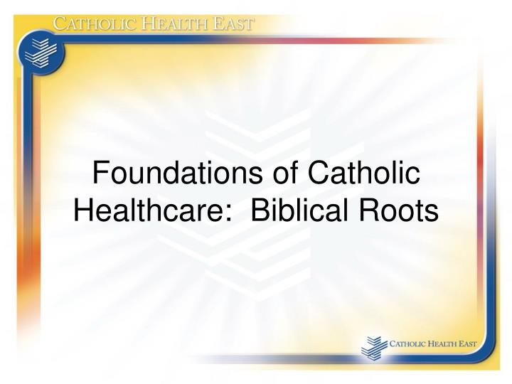 foundations of catholic healthcare biblical roots n.
