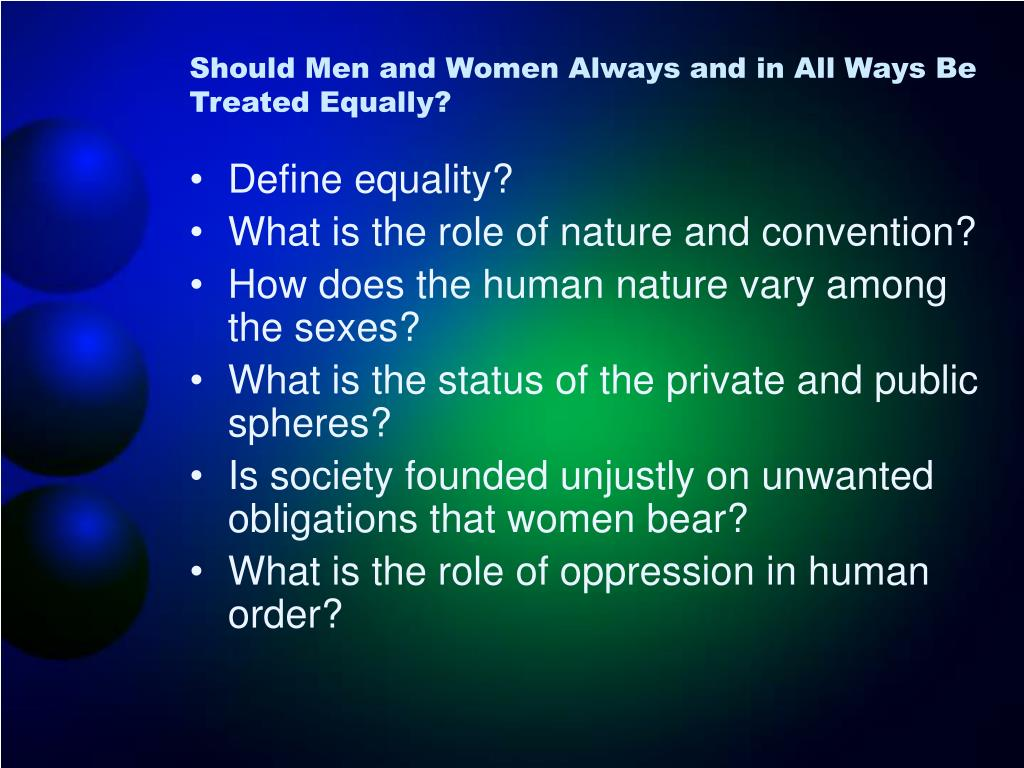 Should Men and Women Always and in All Ways Be Treated Equally?