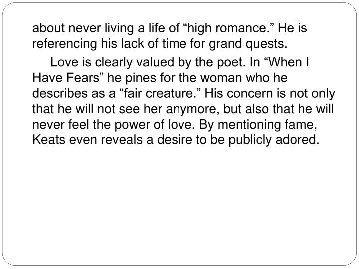"""about never living a life of """"high romance."""" He is referencing his lack of time for grand quests."""