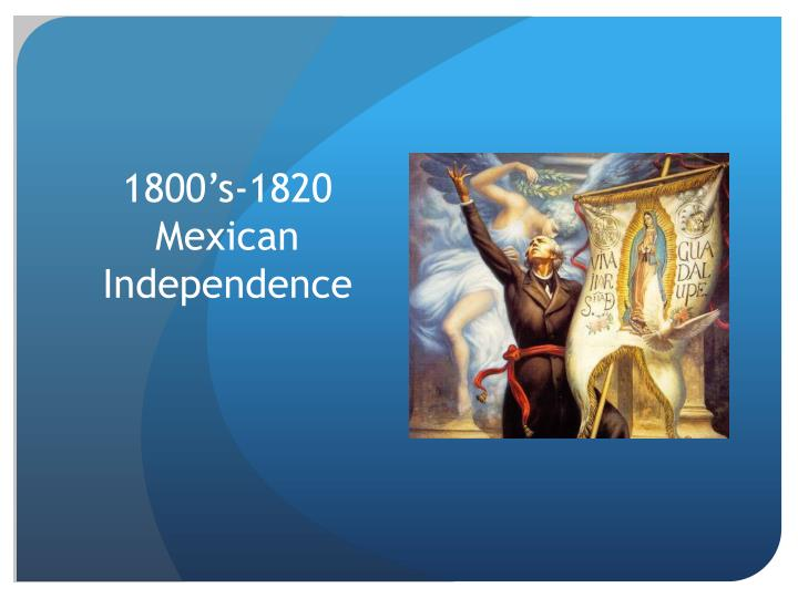 1800 s 1820 mexican independence n.