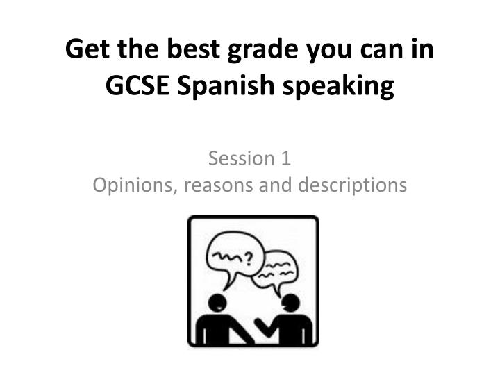 get the best grade you can in gcse spanish speaking n.