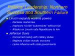 political leadership northern success and southern failure