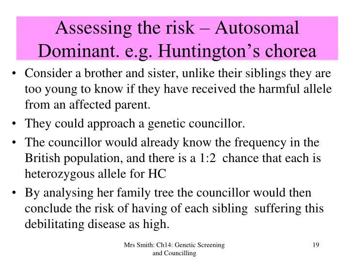 Assessing the risk – Autosomal Dominant. e.g. Huntington's chorea