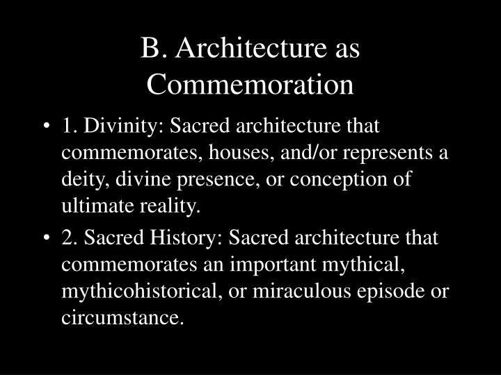 B. Architecture as Commemoration