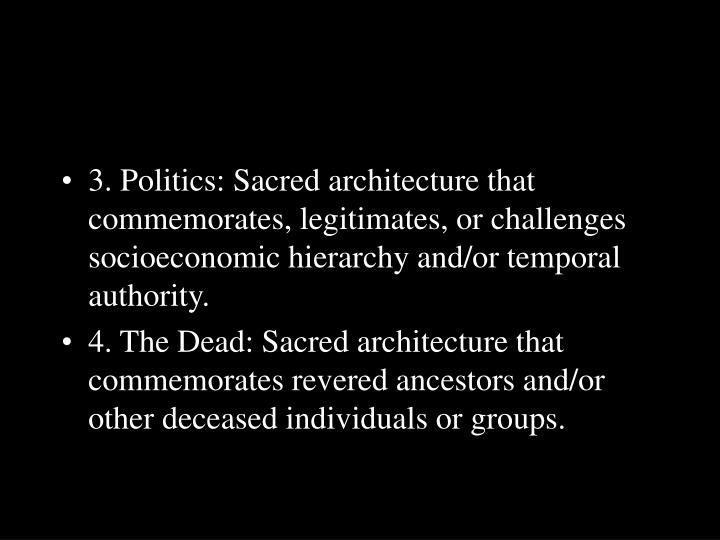 3. Politics: Sacred architecture that commemorates, legitimates, or challenges socioeconomic hierarchy and/or temporal authority.