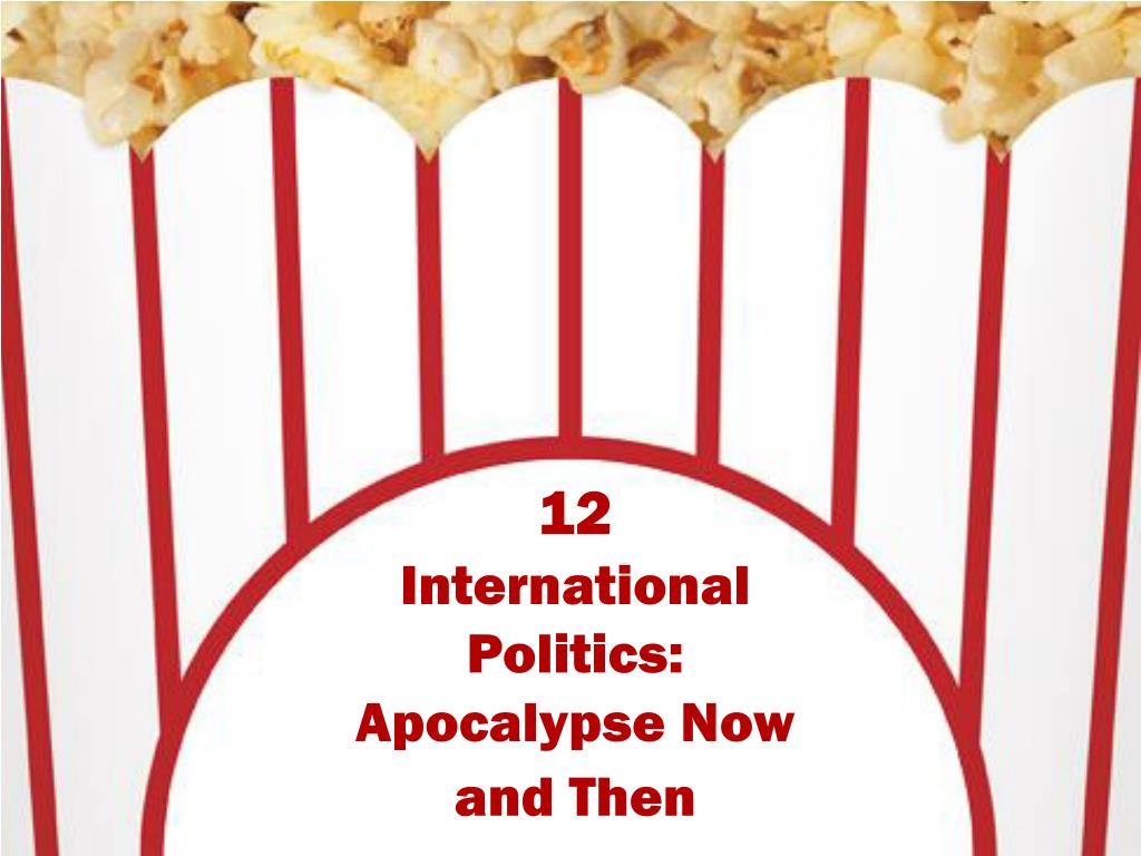 12 international politics apocalypse now and then l.