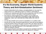 it s the economy stupid world systems theory and anti globalization sentiment
