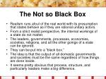 the not so black box