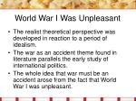 world war i was unpleasant