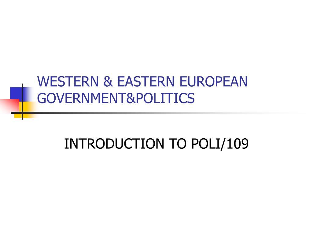WESTERN & EASTERN EUROPEAN GOVERNMENT&POLITICS