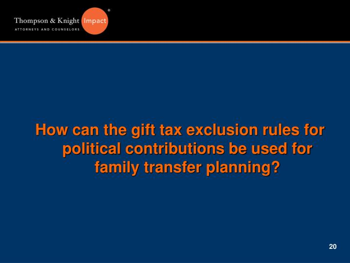 How can the gift tax exclusion rules for political contributions be used for              family transfer planning?