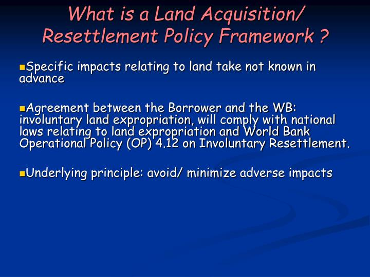 What is a Land Acquisition/ Resettlement Policy Framework ?
