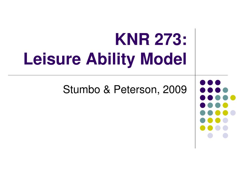 the leisure ability model Leisure ability model this course provides greater description of the leisure ability model, it components and their implications for clients, therapeutic recreation specialists, and services students will discuss the rationale for therapeutic recreation services, typical clients of therapeutic recreation services and service settings.
