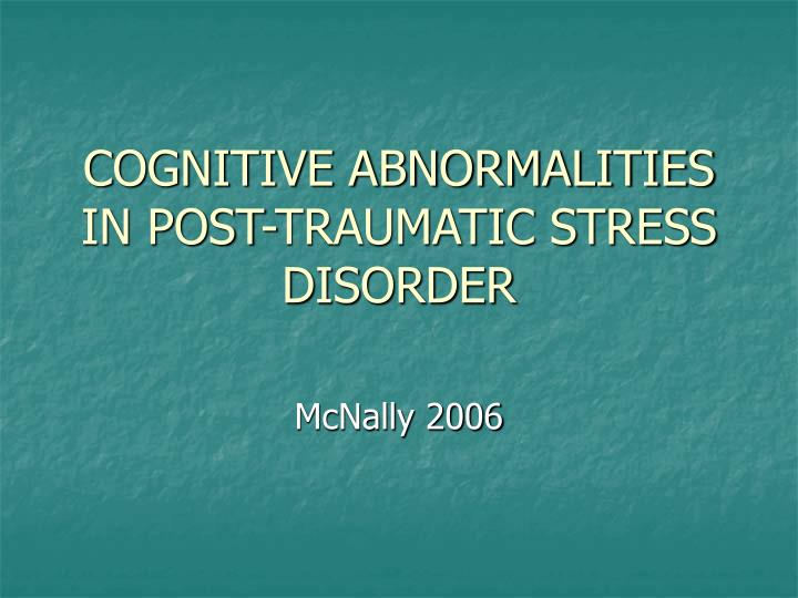 cognitive abnormalities in post traumatic stress disorder n.