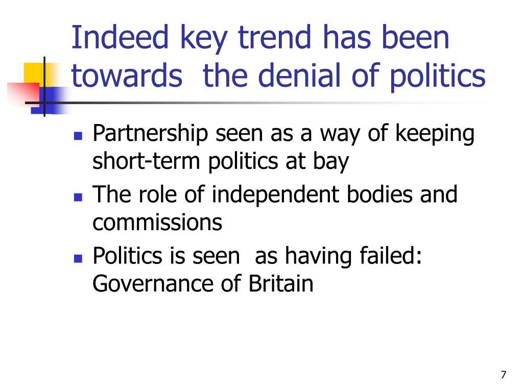 Indeed key trend has been towards  the denial of politics